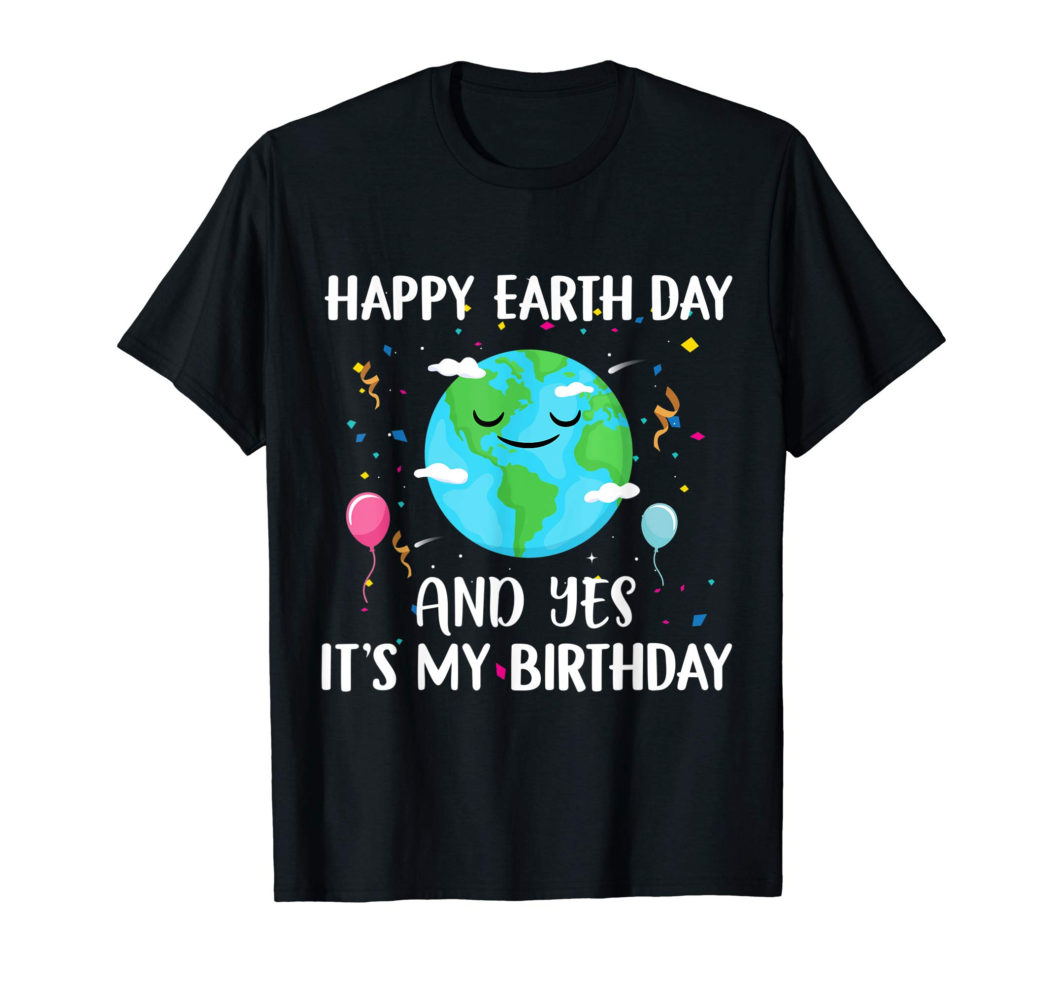 Happy Earth Day And Yes It S My Birthday Shirt T For