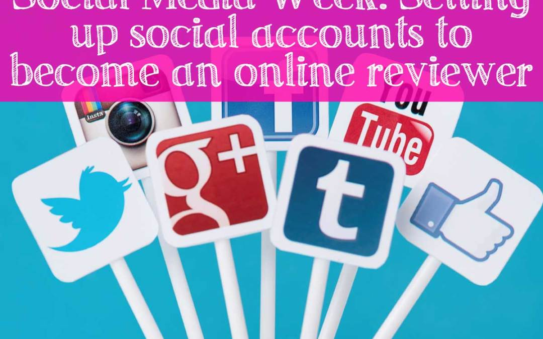 Social Media Week: Setting up social accounts to become an online reviewer or influencer
