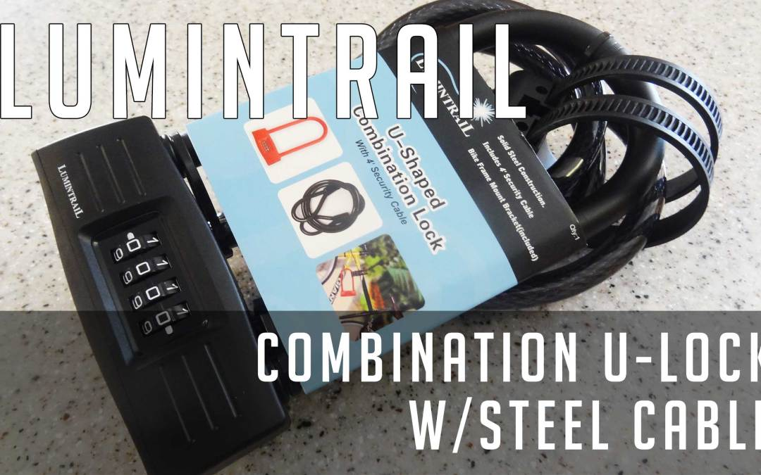Review: Lumintrail Combination U-Lock w/ Braided Steel Cable