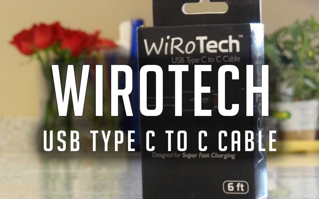 Review: WiRoTech USB-C to USB-C Fast Charging Cable