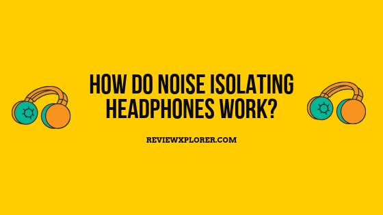 How Do Noise Isolating Headphones Work?