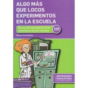 ALGO MÁS QUE LOCOS EXPERIMENTOS EN LA ESCUELA de Nancy Fernández