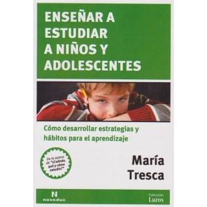 ENSEÑAR A ESTUDIAR A NIÑOS Y ADOLESCENTES Cómo desarrollar estrategias y hábitos para el aprendizaje de María Tresca