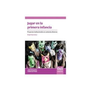 JUGAR EN LA PRIMERA INFANCIA Proyectos institucionales en contextos diversos de Sergio Fajn y otros