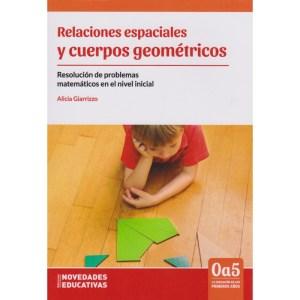 RELACIONES ESPACIALES Y CUERPOS GEOMÉTRICOS Resolución de problemas matemáticos en el nivel inicial de Alicia Giarrizzo