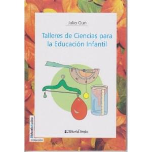 TALLERES DE CIENCIAS PARA LA EDUCACIÓN INFANTIL de Julio Gun