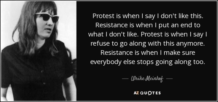 """""""Protesto é quando eu digo que não gosto disso. A resistência é quando eu coloco um fim naquilo que não gosto. O protesto é quando digo que me recuso a continuar com isso. Resistência é quando eu me certifico de que todos os outros parem de serem complacentes com isso também"""". Crédito: azquotes.com"""