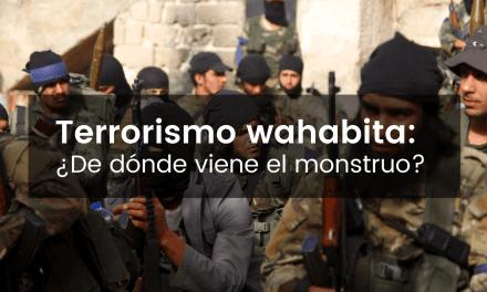 Terrorismo wahabita: ¿De dónde viene el monstruo?