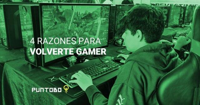 4 razones para convertirte en gamer.