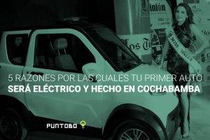 5 razones por las cuales tu primer auto será eléctrico y hecho en Cochabamba