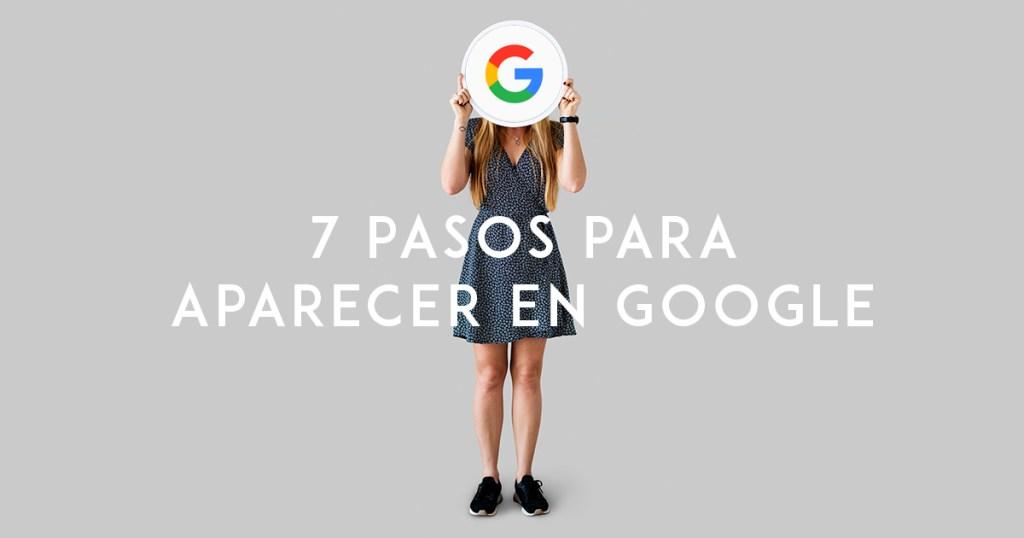 7 pasos para aparecer en Google.