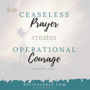 Ceaseless prayer creates operational courage - Revival - Christi Gee