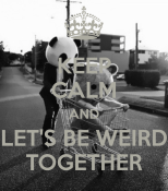 keep-calm-and-let-s-be-weird-together-2_large
