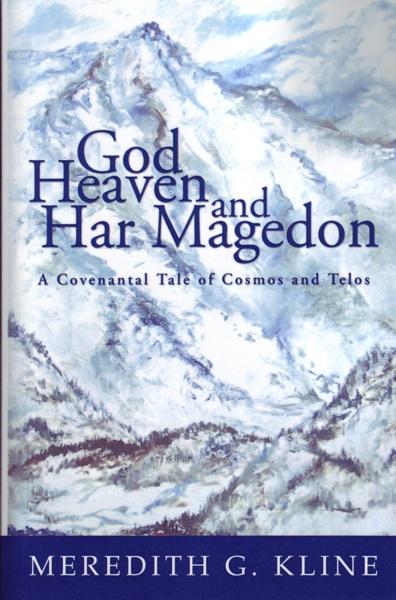 Meredith G. Kline, God, Heaven and Har Magedon