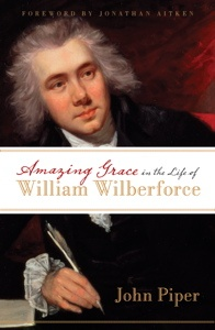 Amazing Grace in the Life of William Wilberforce by John Piper