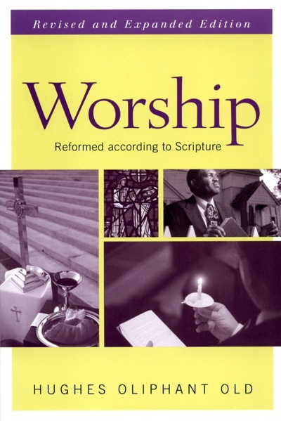 Old's Worship: Reformed according to Scripture