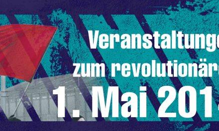 Veranstaltungen zum revolutionären 1. Mai 2014
