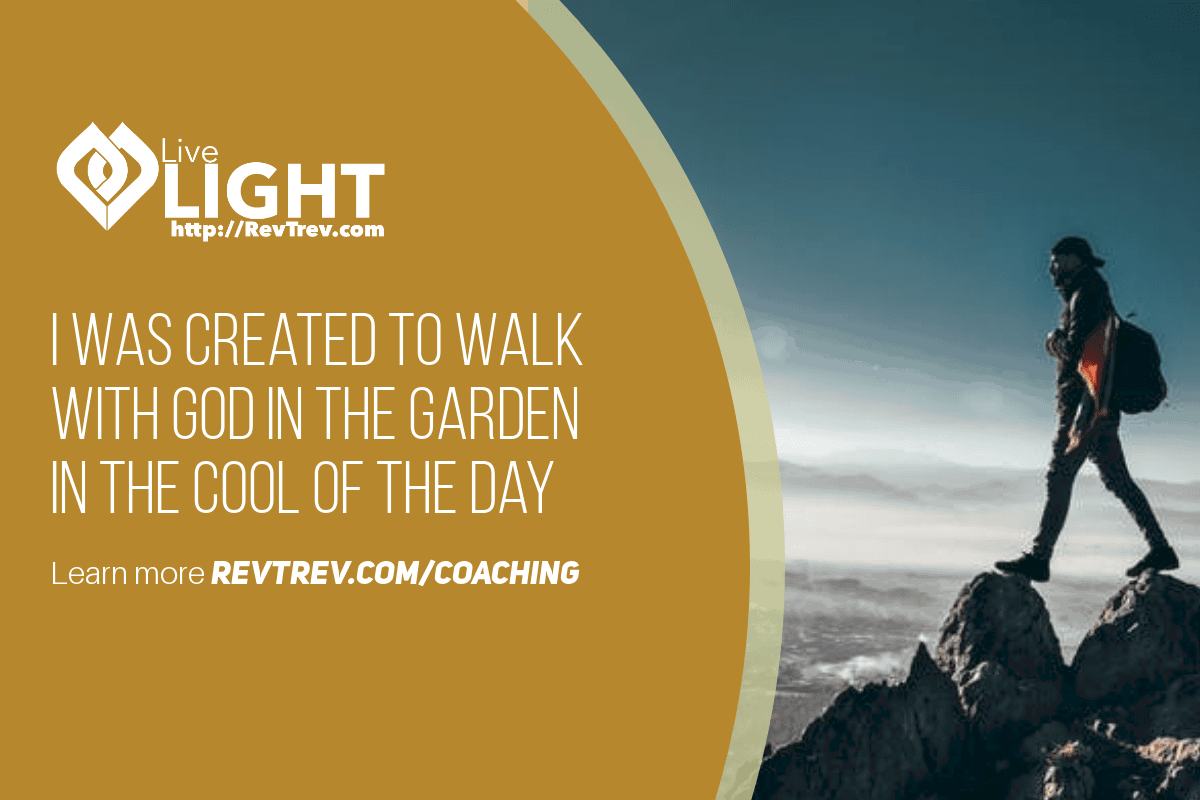 I was created to walk with God in the Garden in the cool of the day via @trevorlund