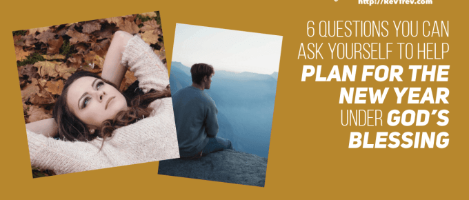 6 questions you can ask yourself to help plan for the new year under God's blessing