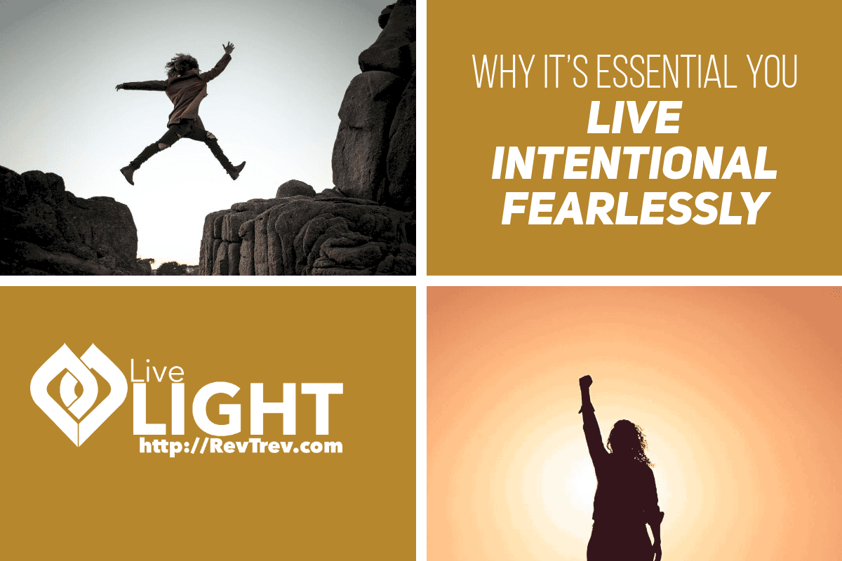 Why it's essential you live intentional fearlessly via @trevorlund