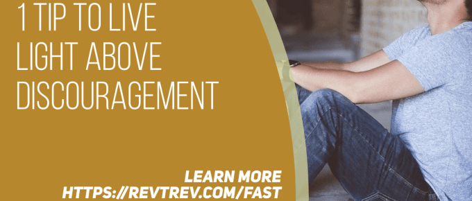The number 1 Tip to Live LIGHT Above Discouragement