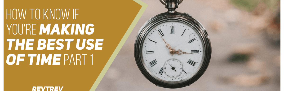 How To Know If Your Making Use of Time – Part 1