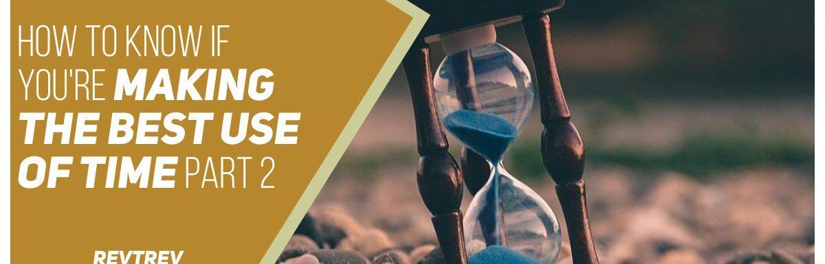 How To Know If Your Making Use of Time – Part 2