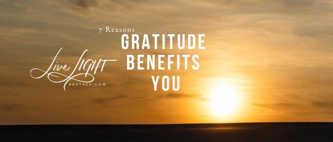 7 Reasons Gratitude Benefits You via @trevorlund
