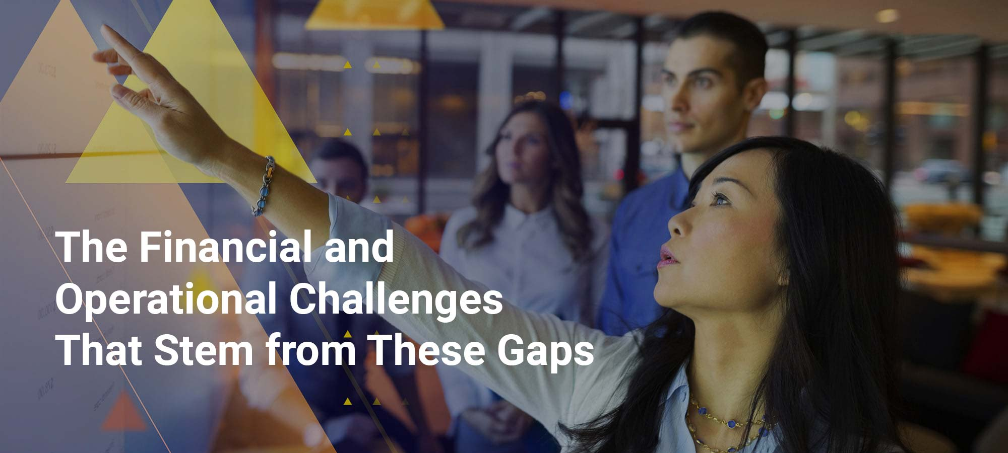 The Financial and Operational Challenges That Stem from These Gaps