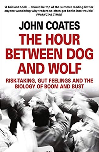 The Hour Between Dog and Wolf: Risk-taking, Gut Feelings and the Biology of Boom and Bust, John Coates