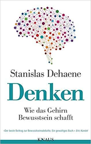Denken: Wie das Gehirn Bewusstsein schafft, Stanislas Dehaene