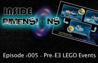 Inside Dimensions #005 – Pre-E3 LEGO Events