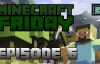 Minecraft Friday Night Episode 6!
