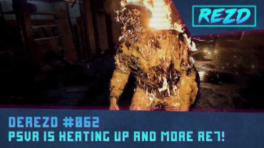 DeREZD #062 – PSVR Is Heating Up and More Resident Evil VII