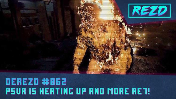 DeREZD #062 – PSVR Is Heating Up and More Resident Evil VII