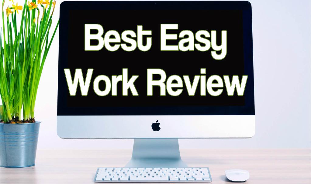 Best Easy Work Review – What Is It, And Should You Care?
