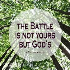 THE BATTLE ISN'T YOURS,IT IS GOD'S!