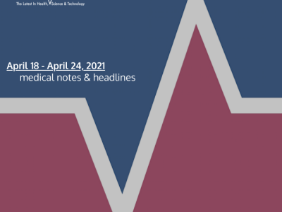 Medical Notes: Week of April 18, 2021
