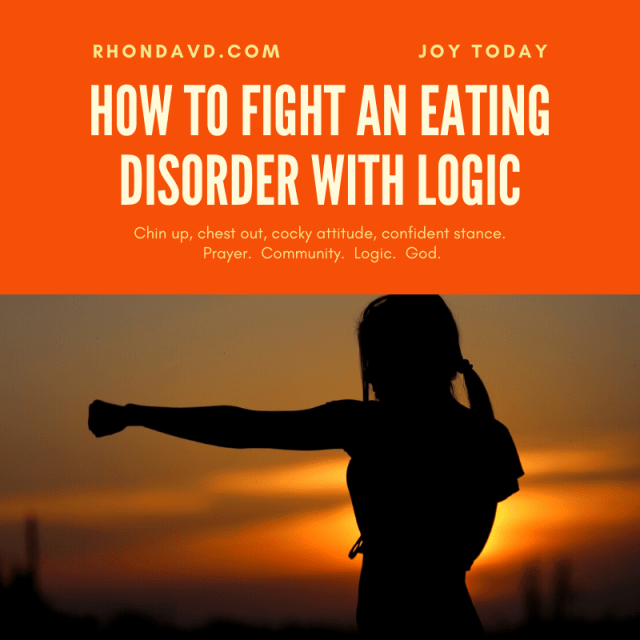 Every battle, no matter how big or small or how stupid or illogical, is a battle we need to win if we want all our freedom back.  That is how to fight the lies of an eating disorder with logic.