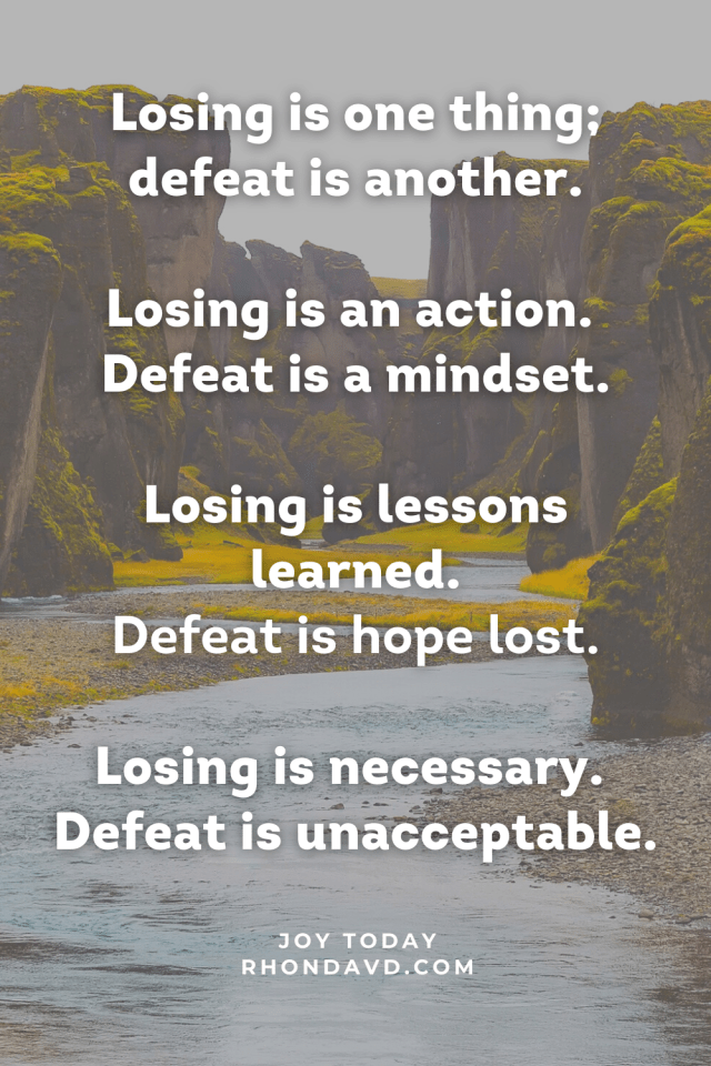 Losing is a lesson learned. Defeat is hope lost.