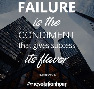 Failure is the condiment that gives success it's flavor
