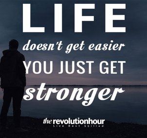 Life-doesn't-get-easier,-you-just-get-stronger