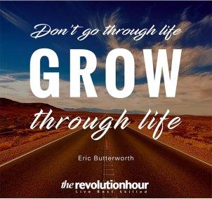 Don't-go-through-life,-grow-through-life