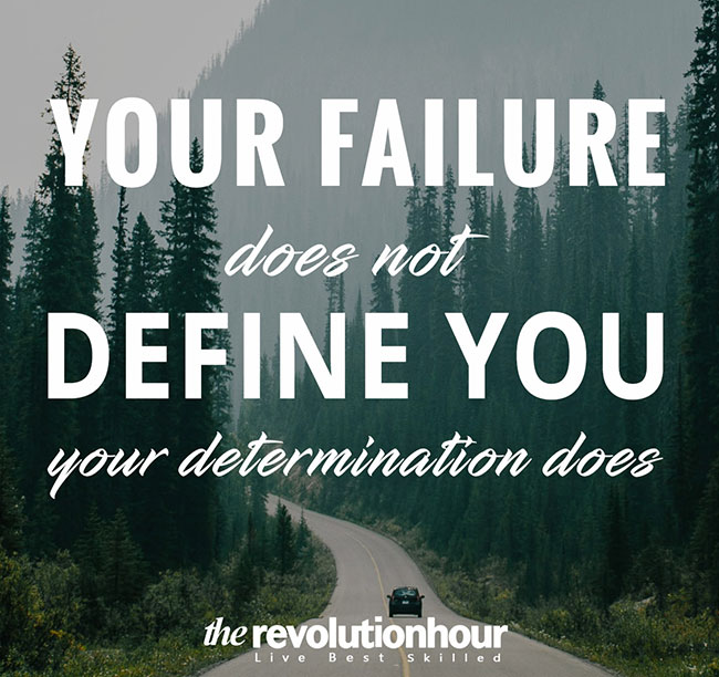 Your Failure does not define you, your Determination does