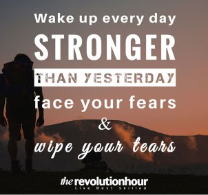 Wake-up-every-day-stronger-than-yesterday,-face-your-fears-and-wipe-your-tears