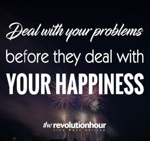 Deal-with-your-problems-before-they-deal-with-your-happiness