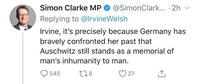 A tweet from Simon Clark MP, replying to @IrvineWlesh: Irivine, it's precisely because Germany has bravely confronted her past that Auschwitz stands as a memorial of man's inhumanity to man.