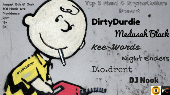 DirtyDurdie, Medusah Black, Kee-Words, Night Enders, D.o.drent, DJ Nook - Sunday 8/16/15 @ Dusk, Providence, RI