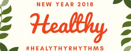 New Year 2018 #HEALTHYRHYTHMS