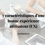 7 caractéristiques d'une bonne expérience utilisateur (UX)